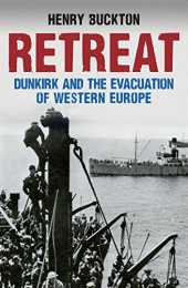 Retreat: Dunkirk and the Evacuation of Western Europe (English Edition)