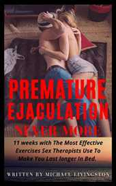 Premature Ejaculation Never More: 11 weeks with The Most Effective Exercises Sex Therapists Use To Make You Last longer In Bed. Control Your Ejaculation and Sexual Energy (English Edition)