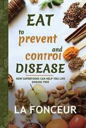 Eat to Prevent and Control Disease: How Superfoods Can Help You Live Disease Free (English Edition)