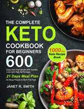 The Complete Keto Cookbook for Beginners: Easy Keto Diet Books with 600 Healthy Low-carb High-fat Recipes and 21 Days Meal Plan for Busy People to Burn Fat Fast | 1000-Day Keto Recipe Book