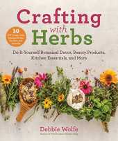 Crafting with Herbs: Do-It-Yourself Botanical Decor, Beauty Products, Kitchen Essentials, and More (English Edition)