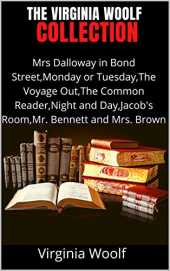 The Virginia Woolf collection;Mrs Dalloway in Bond Street,Monday or Tuesday,The Voyage Out,The Common Reader,Night and Day,Jacob's Room,Mr. Bennett and Mrs. Brown (English Edition)
