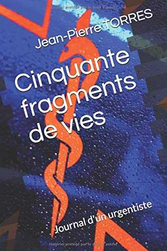 Cinquante fragments de vies: Journal d'un urgentiste