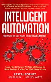 INTELLIGENT AUTOMATION: Learn how to harness Artificial Intelligence to boost business & make our world more human (English Edition)