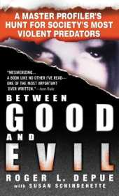 Between Good and Evil: A Master Profiler´s Hunt for Society´s Most Violent Predators (English Edition)