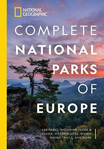 National Geographic Complete National Parks of Europe: 460 Parks, Including Flora and Fauna, Historic Sites, Scenic Hiking Trails, and More