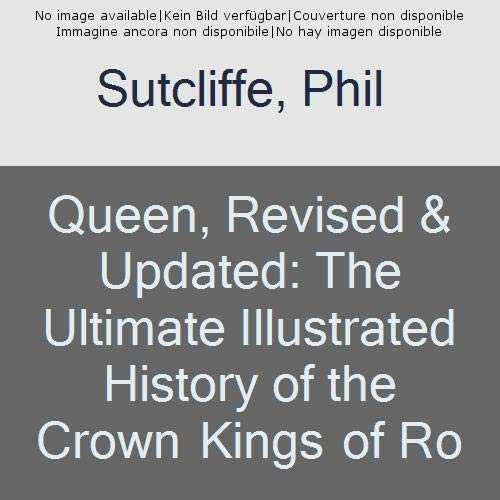 Queen: The Ultimate History of the Crown Kings of Rock