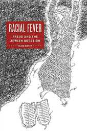 Racial Fever: Freud and the Jewish Question