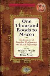 One Thousand Roads to Mecca: Ten Centuries of Traveller's Writing about Muslim Pilgrimage by Michael Wolfe (Editor) › Visit Amazon's Michael Wolfe Page search results for this author Michael Wolfe (Editor) (22-Sep-1998) Paperback