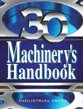 Machinery's Handbook: A Reference Book for the Mechanical Engineer, Designer, Manufacturing Engineer, Draftsman, Toolmaker, and Machinist