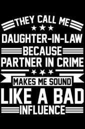 They call me Daughter-in-law because partner in Crime makes me sound like a bad influence: Daughter-in-law & Family Notebook 6' x 9' In-Laws Gift for & Daughter-in-law