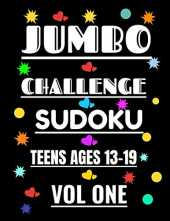 JUMBO CHALLENGE SUDOKU FOR TEENS VOL 1: 300 PUZZLES FOR THE ADVANCED PLAYER AGES 13-19 YEARS