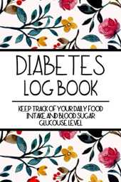 Diabetes Log Book: A Daily Blood Sugar Tracking Journal/Log Book for Recording Blood Glucose, from Breakfast to Bedtime 7 Days A Week.
