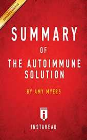 Summary of The Autoimmune Solution: by Amy Myers Includes Analysis