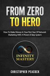 From Zero To Hero: How To Make Money In Your First Year Of Network Marketing With A Proven 8 Step System (Infinity Mastery Book 1) (English Edition)