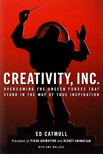 Creativity, Inc.: Overcoming the Unseen Forces That Stand in the Way of True Inspiration-