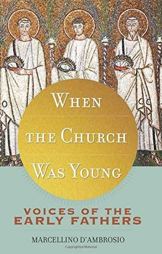 When the Church Was Young: Voices of the Early Fathers by M. d'Ambrosio (2014-05-01)