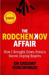 The Rodchenkov Affair: How I Brought Down Russia's Secret Doping Empire