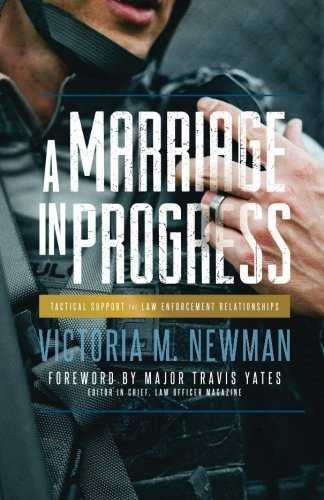 [A Marriage in Progress: Tactical Support for Law Enforcement Relationships] [By: Newman, Victoria M] [December, 2015]