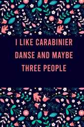 I Like carabinier danse and maybe three people: Cute Practice Log Book Tracker for carabinier danse dance lovers, notebook Journal to record scores ... students and teachers, Floral Design Cover