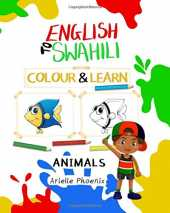English To Swahili Colour & Learn: Animals: Bilingual Children's Educational Colouring Book in English and Kiswahili, 8 by 10 inch Kids Activity Book