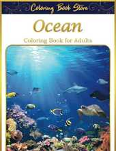 Ocean Coloring Book for Adults: An Adult Sea Life Coloring Book Featuring Ocean Scenes, Tropical Fish and Beautiful Sea Creatures Golden Edition Cover and New Volume