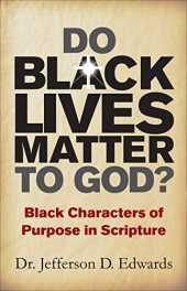 Do Black Lives Matter To God?: Black Characters of Purpose in Scripture (English Edition)