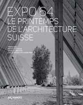 Expo 64, le printemps de l'architecture suisse : Dessins et photographies des collections des archives de la construction moderne