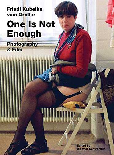 Friedl Kubelka Vom Gröller: One Is Not Enough; Photography and Film