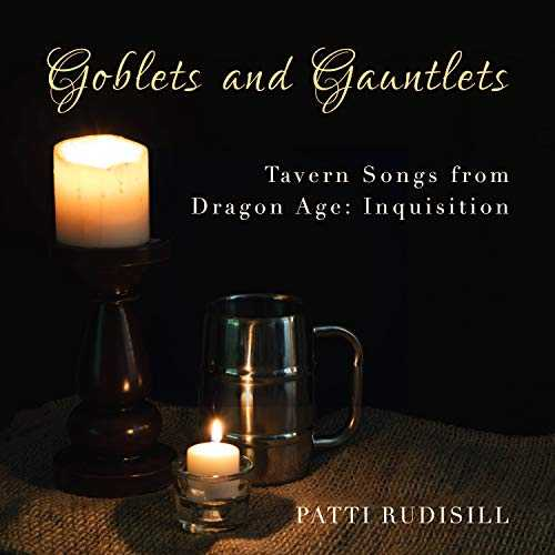 Goblets and Gauntlets: Tavern Songs from Dragon Age: Inquisition