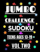 JUMBO CHALLENGE SUDOKU FOR TEENS VOL 2: 300 SUDOKU PUZZLES WITH ANSWERS FOR ADVANCED TEEN PLAYERS AGES 13-19 YEARS