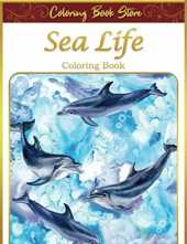 Sea Life Coloring Book: An Adult Sea Life Coloring Book Featuring Ocean Scenes, Tropical Fish and Beautiful Sea Creatures Golden Edition Cover and New Volume