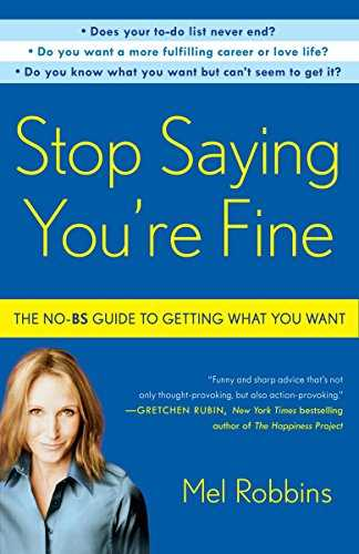 Stop Saying You're Fine: The No-BS Guide to Getting What You Want (English Edition)
