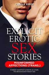 Explicit Erotic Sex Stories: Misinformed Affections (Trans) A lesbian sweetheart pretends as a male. The demonstration doesn't last. (Explicit Romance Novels) (English Edition)
