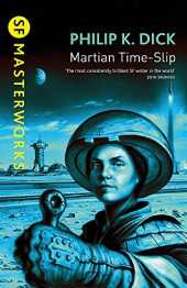 [[Martian Time-Slip (S.F. MASTERWORKS)]] [By: Dick, Philip K.] [July, 1999]