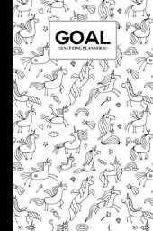 "Goal Setting Planner: Goal Setting Planner Unicorns Cover, A Daily Life Planner and Organizer to Hit Your Goals & Live Happier A Productivity Planner ... Notebook | 120 pages, Size 6"" x 9"""
