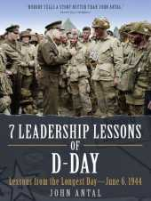 7 Leadership Lessons of D-Day: Lessons from the Longest Day - June 6, 1944