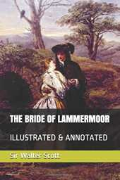 THE BRIDE OF LAMMERMOOR: ILLUSTRATED & ANNOTATED