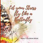 Let your Stress fly like a Butterfly: Adult coloring book: stress relieving animal designs