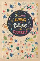 Salome Always Believe In Yourself: Notebook/Journal Cute Gift for Salome, Elegant Inspirational Motivation Quotes Cover, Practical Months & Days ... Lightweight and Compact, Premium Matte Finish