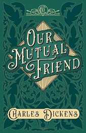 Our Mutual Friend: With Appreciations and Criticisms By G. K. Chesterton