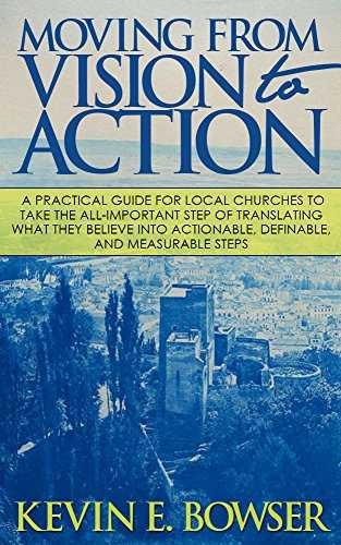 Moving From Vision To Action: A practical guide for local churches to take the all-important step of translating what they believe into actionable, definable, and measurable steps (English Edition)