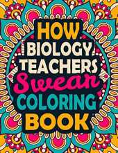 How Biology Teachers Swear Coloring Book: A Swear Coloring Book Gift for Biology Teachers-8.5x11 Inches 50 Unique Design of Swear Words Illustration Coloring Book for Biology Teachers