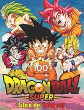 Dragon Ball Super Libro de Colorear: 100 páginas para colorear de alta calidad para niños, adolescentes y adultos | Dragon Ball Super, Dragon Ball GT, ... Ball Coloring Book, otaku para colorear.