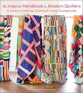 The Improv Handbook for Modern Quilters: A Guide to Creating, Quilting, and Living Courageously (English Edition)